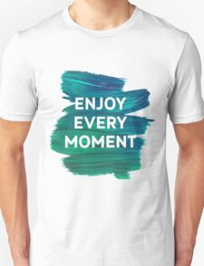 Enjoy Every Moment Unisex T-Shirt