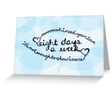 Eight Days Greeting Card