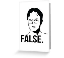 Dwight Schrute - FALSE Greeting Card