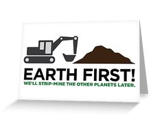 Earth First! After that we can exploit others! Greeting Card