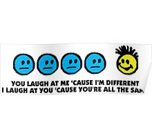 I laugh at you because you re all the same! Poster
