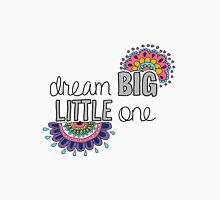 Dream Big Little One Unisex T-Shirt