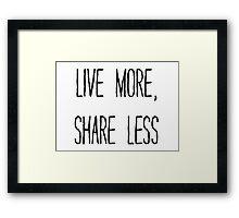 LIVE MORE, SHARE LESS Framed Print