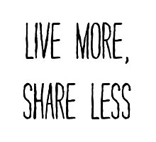 LIVE MORE, SHARE LESS Photographic Print