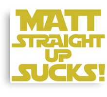 MATT STRAIGHT UP SUCKS! Canvas Print