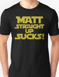 MATT STRAIGHT UP SUCKS! T-Shirt