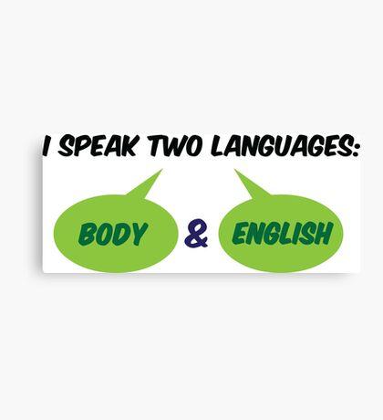 I speak 2 languages. Body and English! Canvas Print
