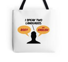 I speak 2 languages. Body and English! Tote Bag