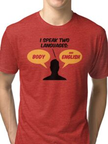 I speak 2 languages. Body and English! Tri-blend T-Shirt