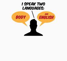I speak 2 languages. Body and English! Unisex T-Shirt