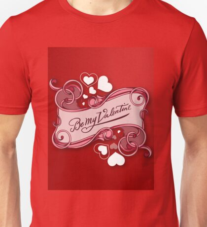 Be my Valentine 2 Unisex T-Shirt