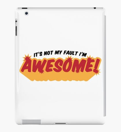 I can not help it that I m so awesome! iPad Case/Skin