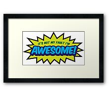 I can not help it that I m so awesome! Framed Print
