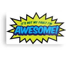 I can not help it that I m so awesome! Metal Print