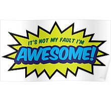 I can not help it that I m so awesome! Poster