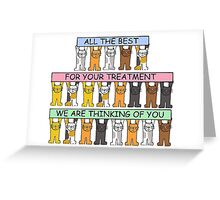 All the best for your treatment, we are thinking of you. Greeting Card