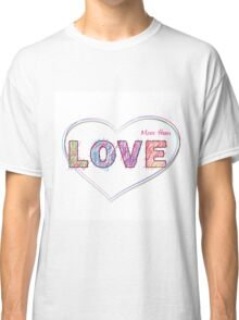 words- more than LOVE Classic T-Shirt