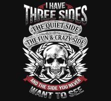 I Have Three sides The Quiet Side The Fun & Crazy side And The side You Never Want To See by phanquanh