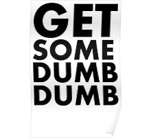 GET SOME DUMB DUMB (BLACK) Poster