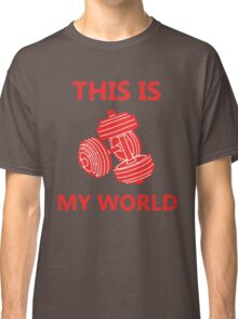 Weight Lifting is My World Classic T-Shirt