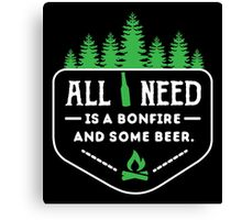 All you need is a bonfire and some beer!  Canvas Print