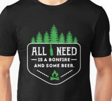 All you need is a bonfire and some beer!  Unisex T-Shirt