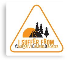 I suffer from Obsessive Camping Disorder Canvas Print