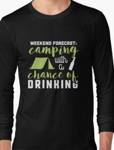 Weekend forecast: camping with a chance of drinking! Long Sleeve T-Shirt