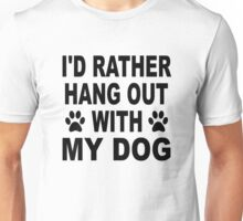 I'd Rather Hang Out With My Dog Unisex T-Shirt