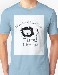 I'd Be Lion If I Didn't Say I Love You  T-Shirt