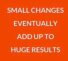 Small changes eventually add up to huge results by IdeasForArtists