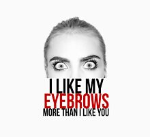 Cara Delevigne - I like my eyebrows more than I like you Unisex T-Shirt