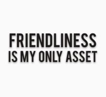 FRIENDLINESS IS MY ONLY ASSET by Musclemaniac