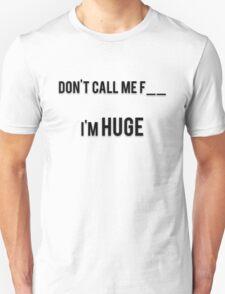 DON'T CALL ME F__ - I'M HUGE Unisex T-Shirt
