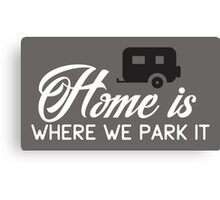 Home is where we park it! Canvas Print