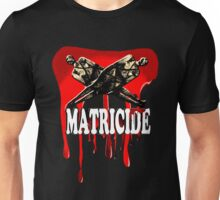 MATRICIDE killers! Unisex T-Shirt