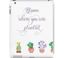 Bloom where you are planted iPad Case/Skin