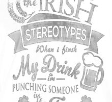 I'm sick of all these Irish stereotypes by HotTShirts
