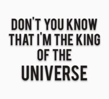 DON'T YOU KNOW THAT I'M THE KING OF THE UNIVERSE by Musclemaniac