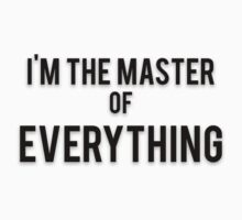 I'M THE MASTER OF EVERYTHING by Musclemaniac