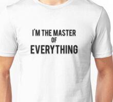 I'M THE MASTER OF EVERYTHING Unisex T-Shirt