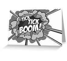 Tick Tick Boom! Greeting Card