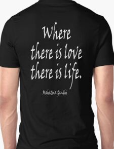 Mahatma, Gandhi, LOVE, Where there is love there is life. T-Shirt
