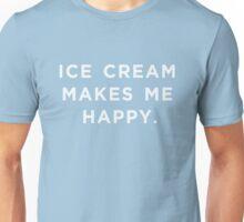 Ice Cream Makes Me Happy Unisex T-Shirt