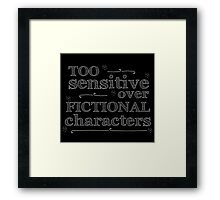 too sensitive over fictional characters #white Framed Print