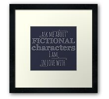ask me about fictional characters i am in love with Framed Print