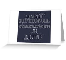 ask me about fictional characters i am in love with Greeting Card