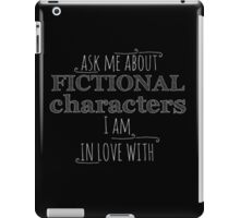 ask me about fictional characters i am in love with iPad Case/Skin