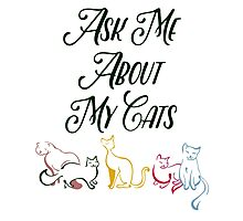 Ask Me About My Cats Photographic Print