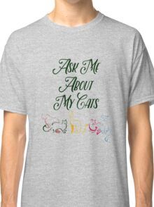 Ask Me About My Cats Classic T-Shirt